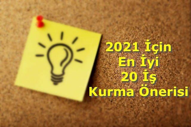 2021 İçin En İyi 20 İş Kurma Önerisi